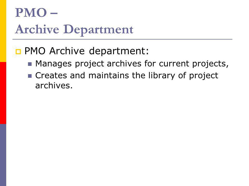 PMO – Archive Department PMO Archive department: Manages project archives for current projects, Creates and maintains the library of project archives.