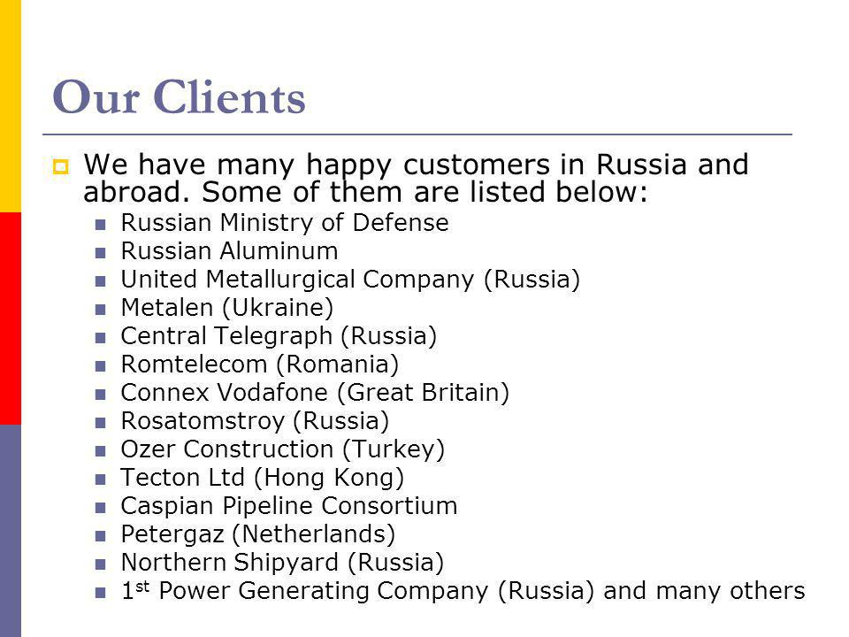 Our Clients We have many happy customers in Russia and abroad. Some of them are listed below: Russian Ministry of Defense Russian Aluminum United Meta