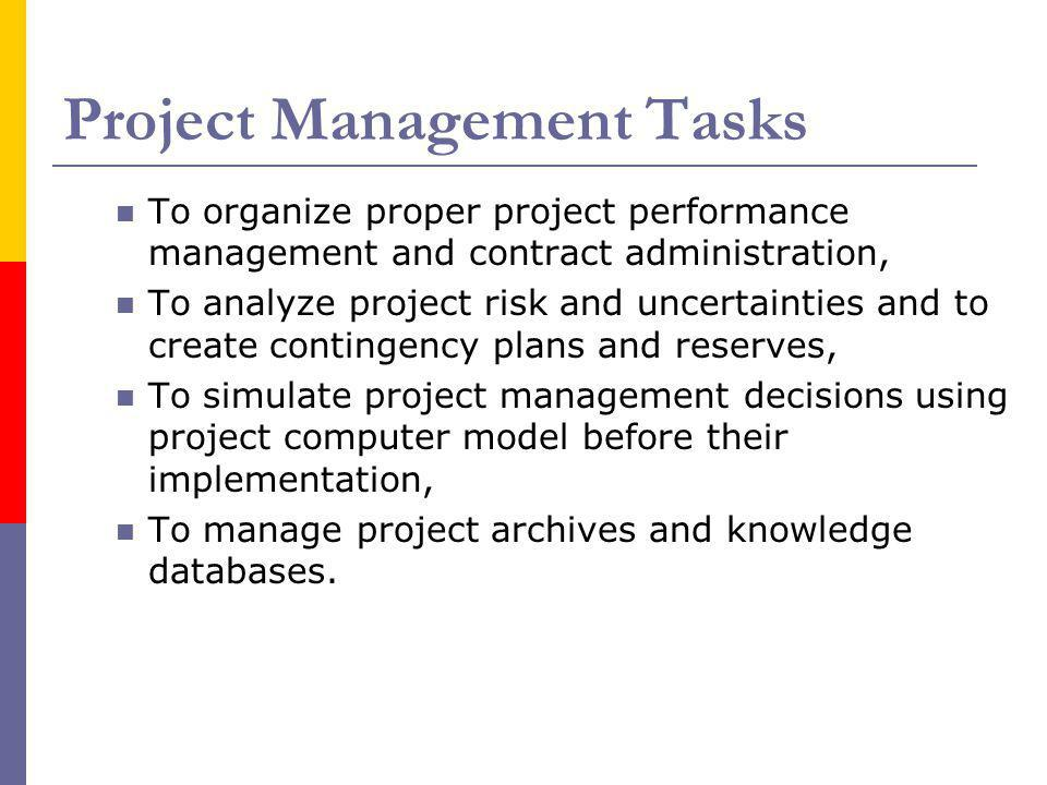 Project Management Tasks To organize proper project performance management and contract administration, To analyze project risk and uncertainties and