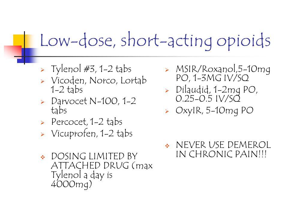 Low-dose, short-acting opioids Tylenol #3, 1-2 tabs Vicoden, Norco, Lortab 1-2 tabs Darvocet N-100, 1-2 tabs Percocet, 1-2 tabs Vicuprofen, 1-2 tabs D