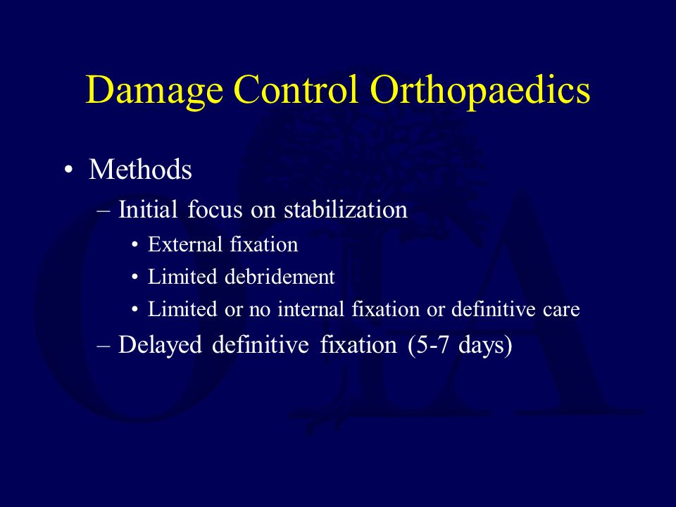 Damage Control Orthopaedics Methods –Initial focus on stabilization External fixation Limited debridement Limited or no internal fixation or definitiv
