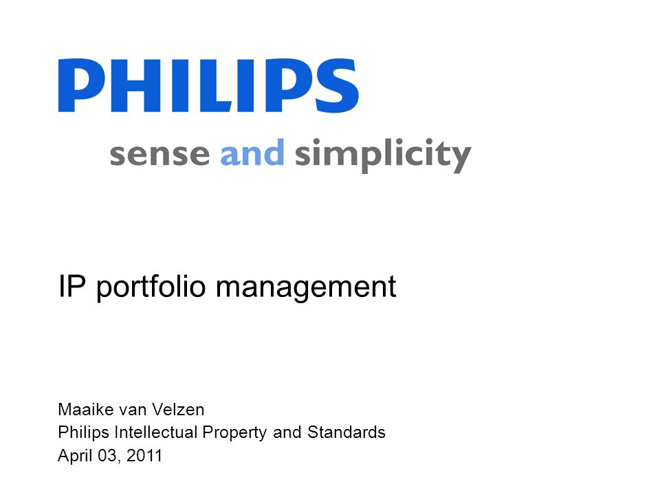 Philips Intellectual Property and Standards, Maaike van Velzen, April 03, 2011 2 Agenda Introduction to Philips IP&S in the Philips organization Philips IP strategy Value creation from IP in Philips IP portfolio management IP scouting & acquisition Conclusions