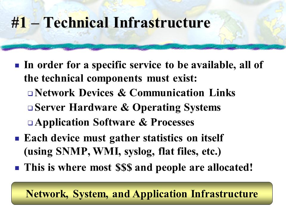 #1 – Technical Infrastructure In order for a specific service to be available, all of the technical components must exist: Network Devices & Communica