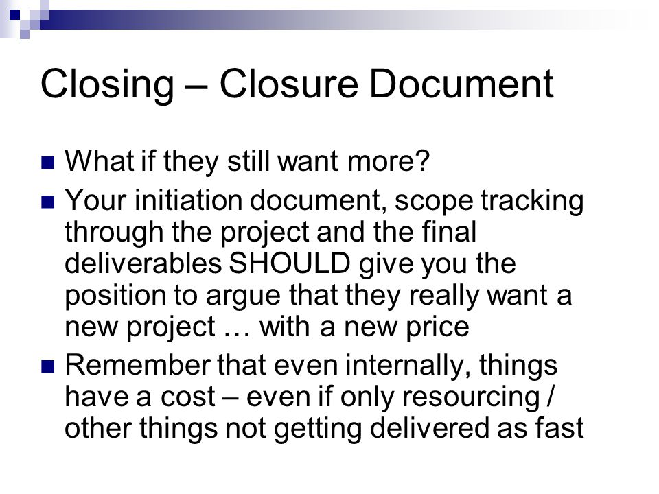 Closing – Closure Document What if they still want more.