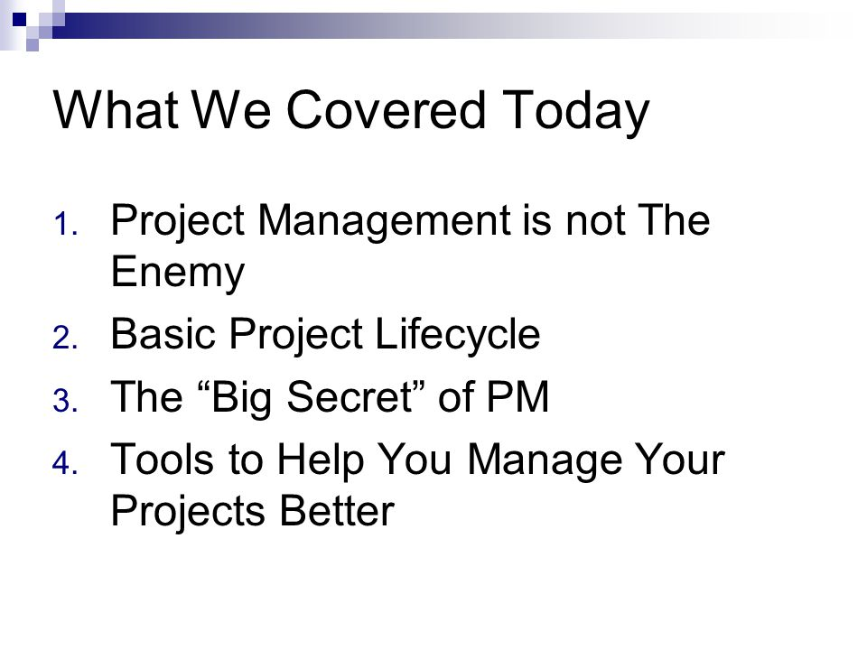 What We Covered Today 1. Project Management is not The Enemy 2.
