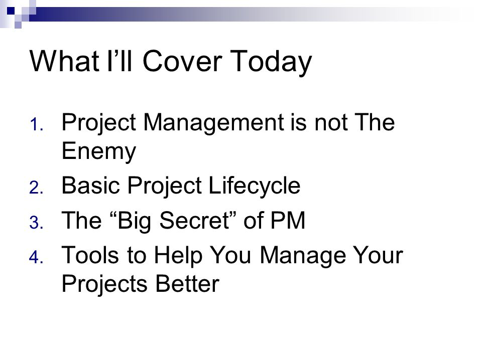 What Ill Cover Today 1. Project Management is not The Enemy 2.