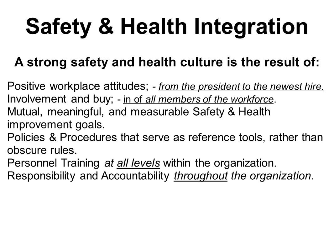 A strong safety and health culture is the result of: Positive workplace attitudes; - from the president to the newest hire.