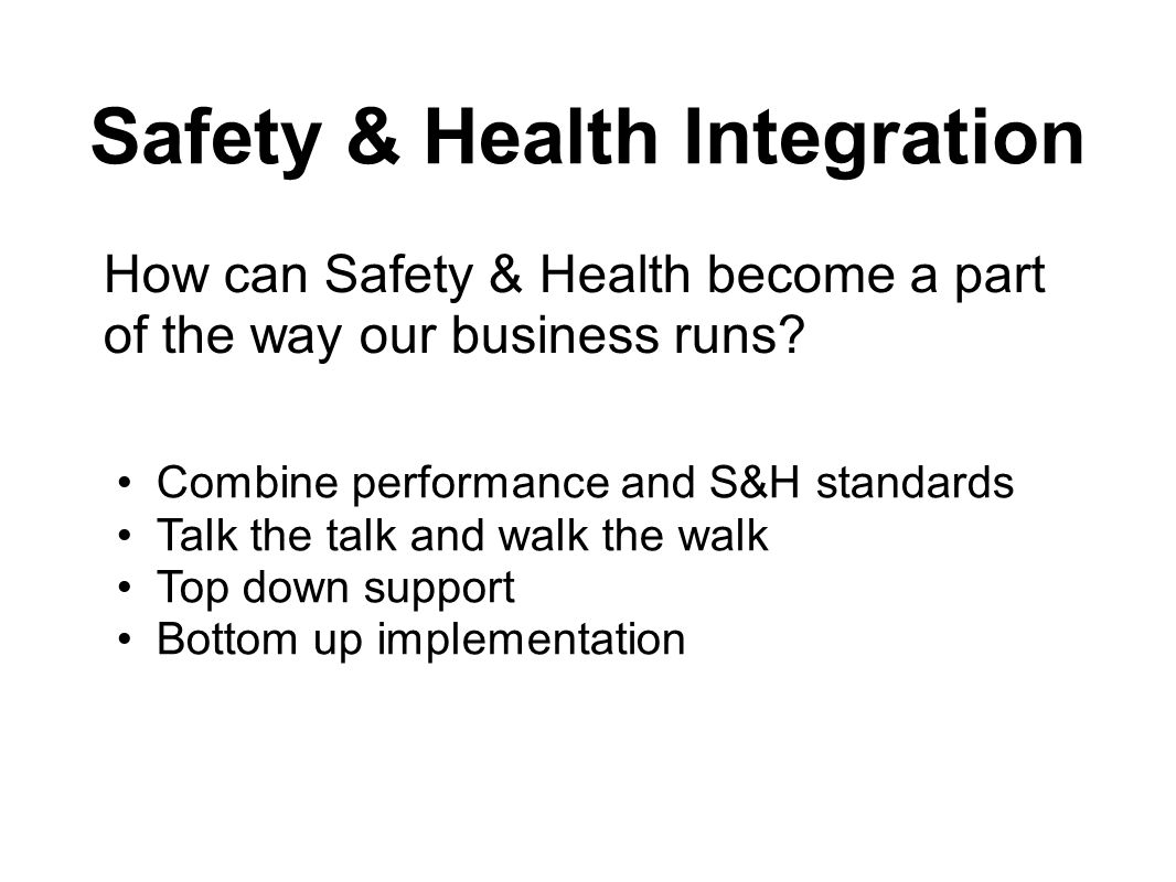 How can Safety & Health become a part of the way our business runs.