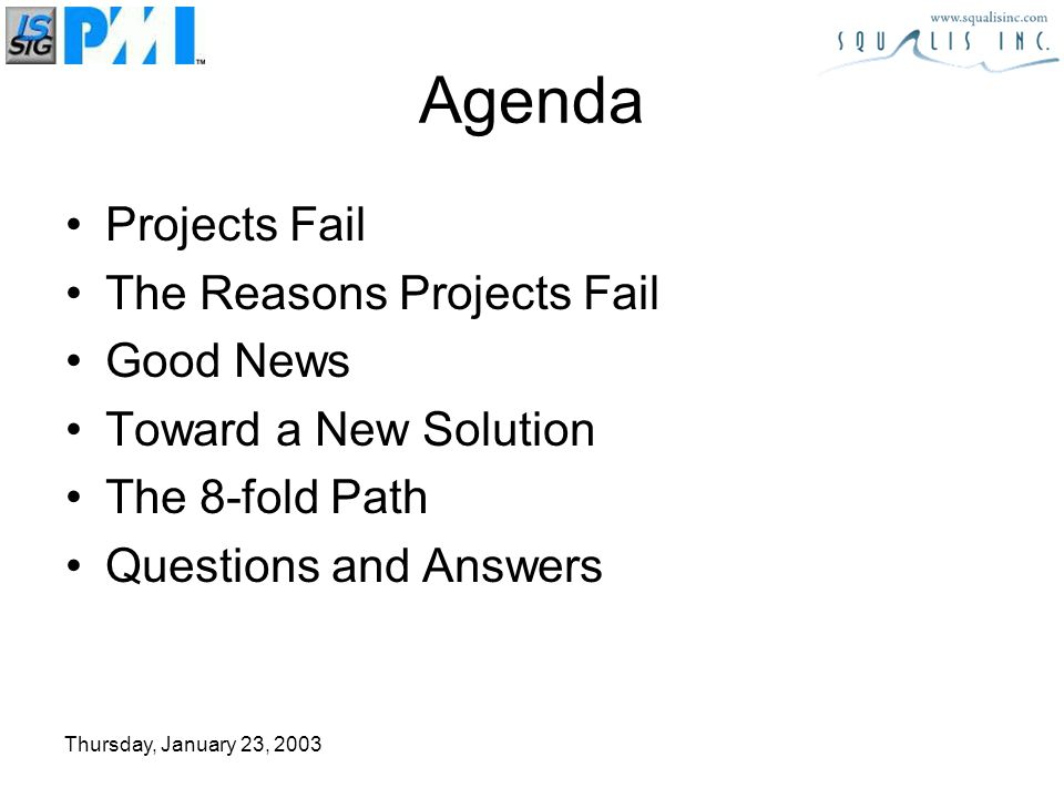 Thursday, January 23, 2003 Agenda Projects Fail The Reasons Projects Fail Good News Toward a New Solution The 8-fold Path Questions and Answers