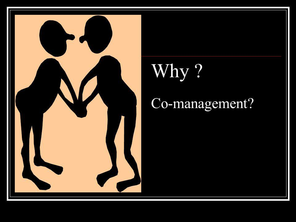 Why ? Co-management?
