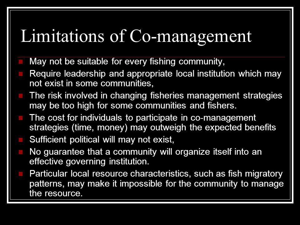 Limitations of Co-management May not be suitable for every fishing community, Require leadership and appropriate local institution which may not exist