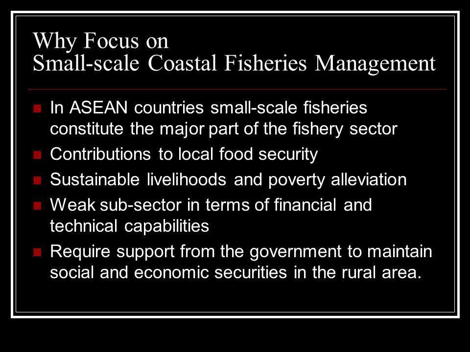 In ASEAN countries small-scale fisheries constitute the major part of the fishery sector Contributions to local food security Sustainable livelihoods