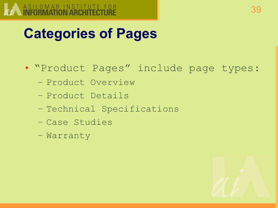 39 Categories of Pages Product Pages include page types: –Product Overview –Product Details –Technical Specifications –Case Studies –Warranty
