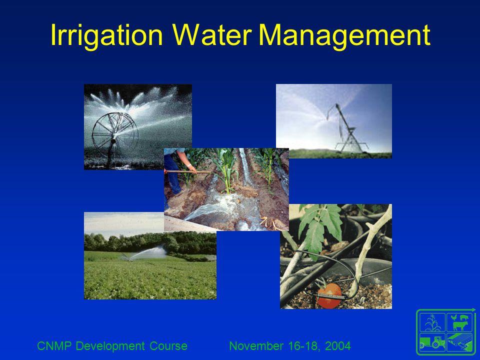 CNMP Development Course November 16-18, 2004 Irrigation Water Management