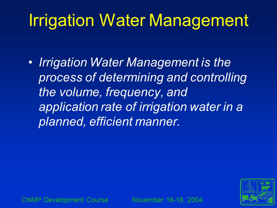 CNMP Development Course November 16-18, 2004 Irrigation Water Management Crop Evapotranspiration in Inches JanFebMarAprMayJunJulAugSepOctNovDec Corn Silage 0.00 1.224.177.135.911.140.00 Grass Pasture 0.00 1.463.314.535.246.225.284.022.480.430.00 Determining Volume of Water Needed –Net Irrigation Water Requirements (F n ) Crop Net Irrigation Water Requirements in Inches JanFebMarAprMayJunJulAugSepOctNovDec Corn Silage 0.00 0.473.627.135.831.060.00 Grass Pasture 0.00 0.081.573.154.576.225.123.460.870.00