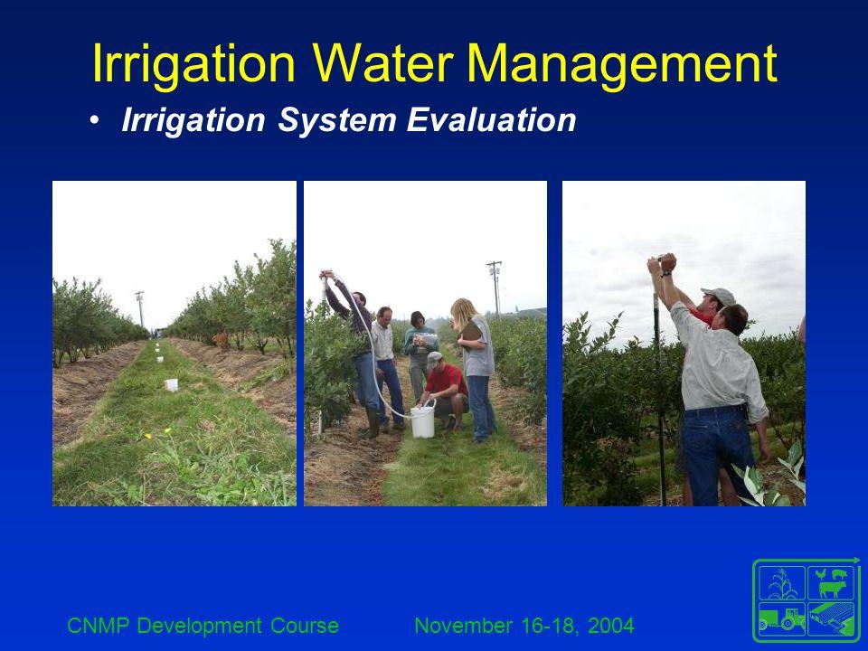 CNMP Development Course November 16-18, 2004 Irrigation Water Management Irrigation System Evaluation
