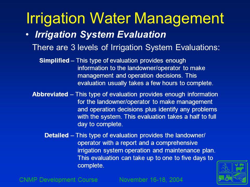 CNMP Development Course November 16-18, 2004 Irrigation Water Management Irrigation System Evaluation There are 3 levels of Irrigation System Evaluati