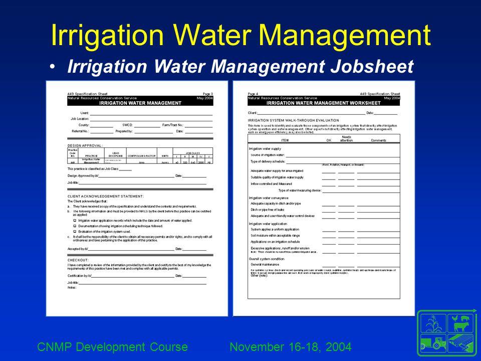 CNMP Development Course November 16-18, 2004 Irrigation Water Management Irrigation Water Management Jobsheet
