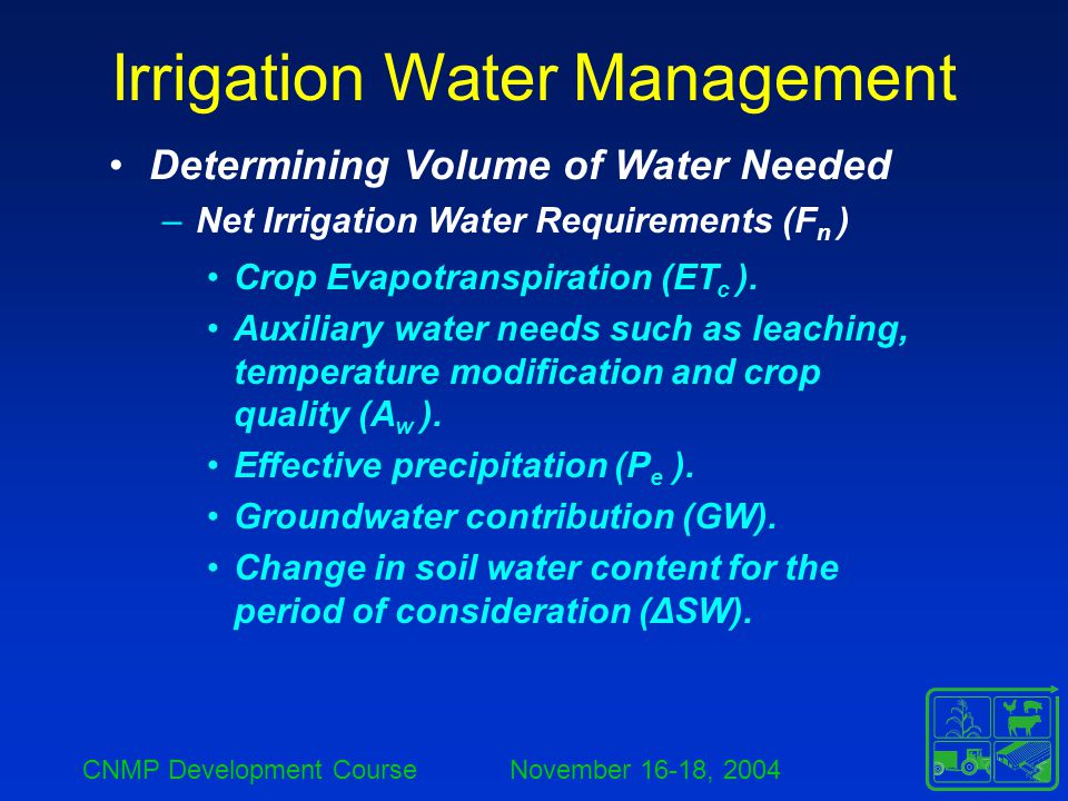 CNMP Development Course November 16-18, 2004 Irrigation Water Management Determining Volume of Water Needed –Net Irrigation Water Requirements (F n )