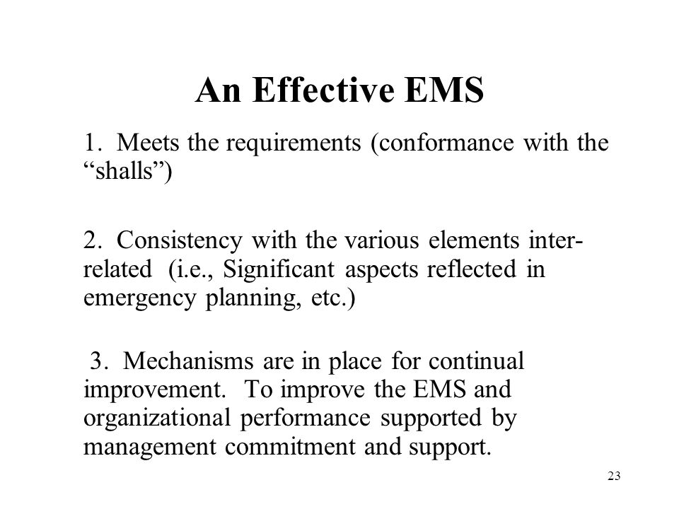 23 An Effective EMS 1. Meets the requirements (conformance with the shalls) 2. Consistency with the various elements inter- related (i.e., Significant