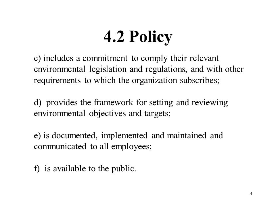 4 4.2 Policy c) includes a commitment to comply their relevant environmental legislation and regulations, and with other requirements to which the org