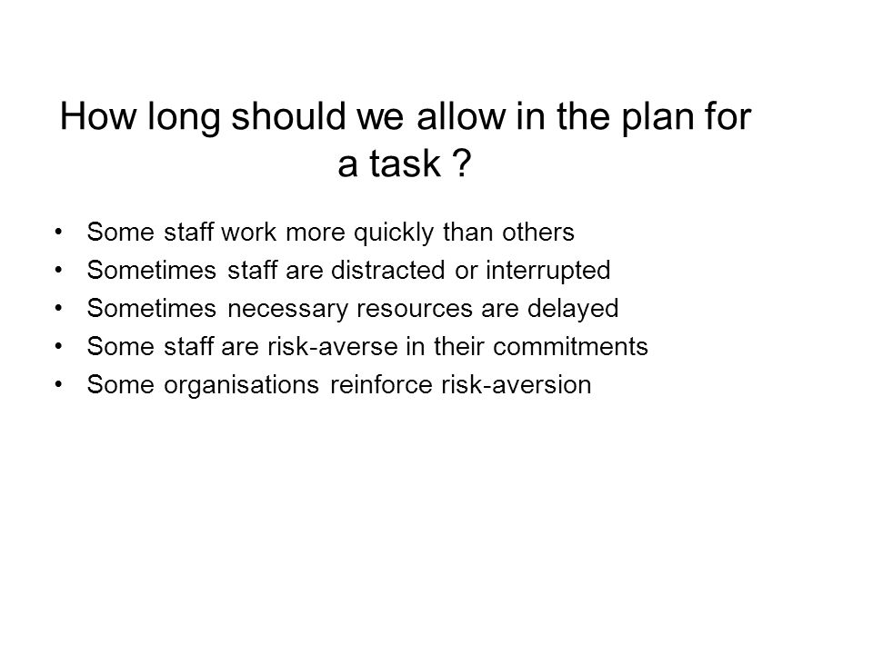 How long should we allow in the plan for a task .