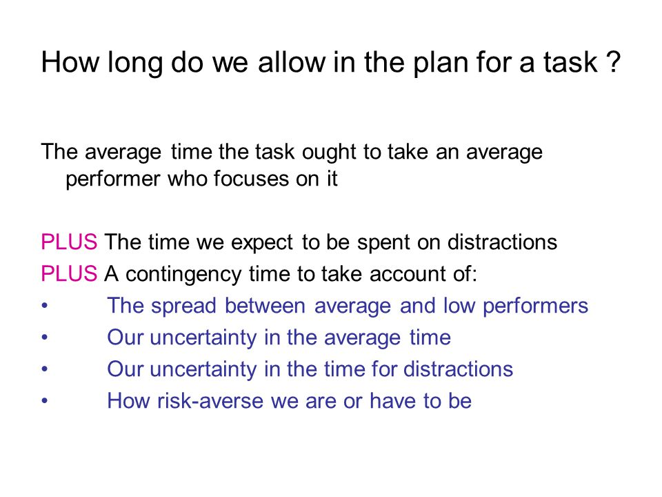 How long do we allow in the plan for a task .