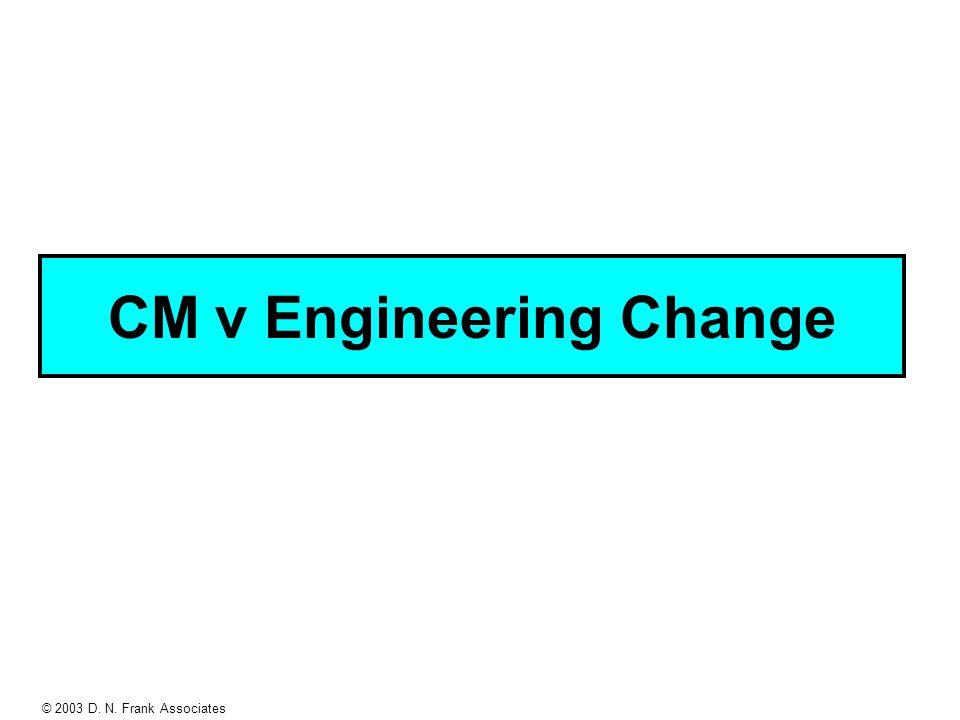 © 2003 D. N. Frank Associates CM v Engineering Change