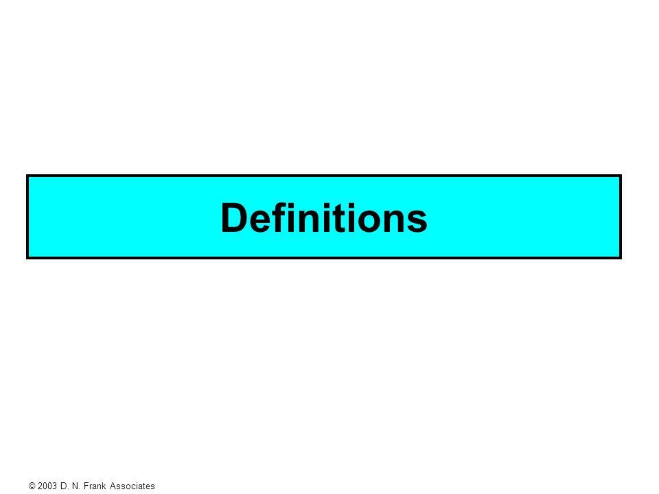 © 2003 D. N. Frank Associates Definitions