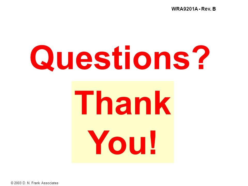 © 2003 D. N. Frank Associates WRA9201A - Rev. B Thank You! Questions