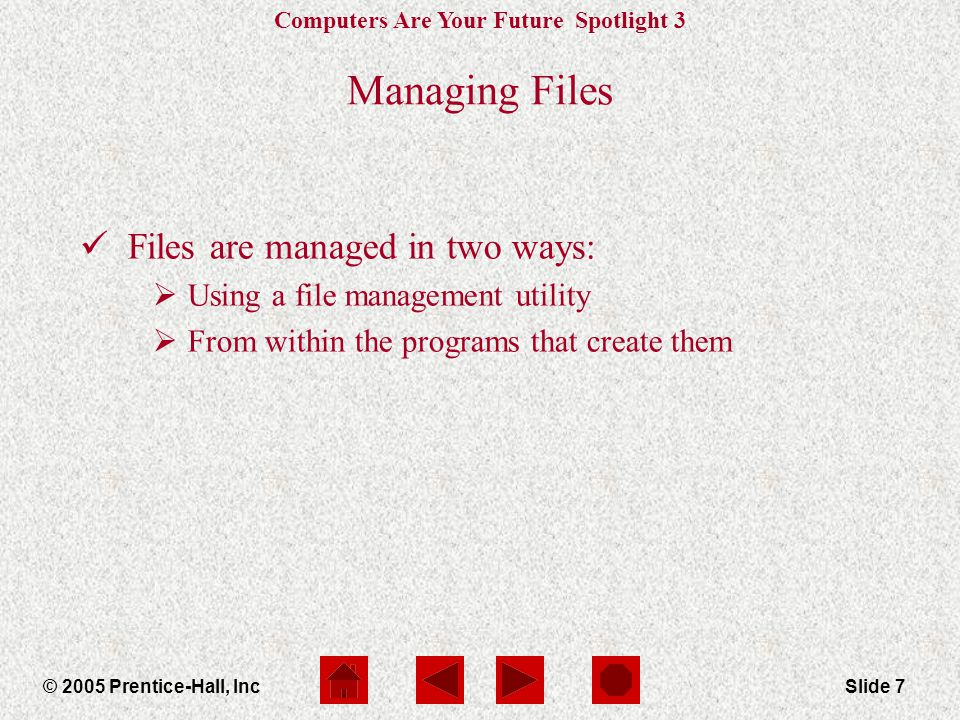 Computers Are Your Future Spotlight 3 © 2005 Prentice-Hall, IncSlide 8 File Management Utilities My Computer is the main file management utility.