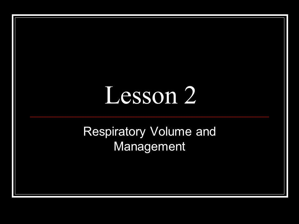 Lesson 2 Respiratory Volume and Management