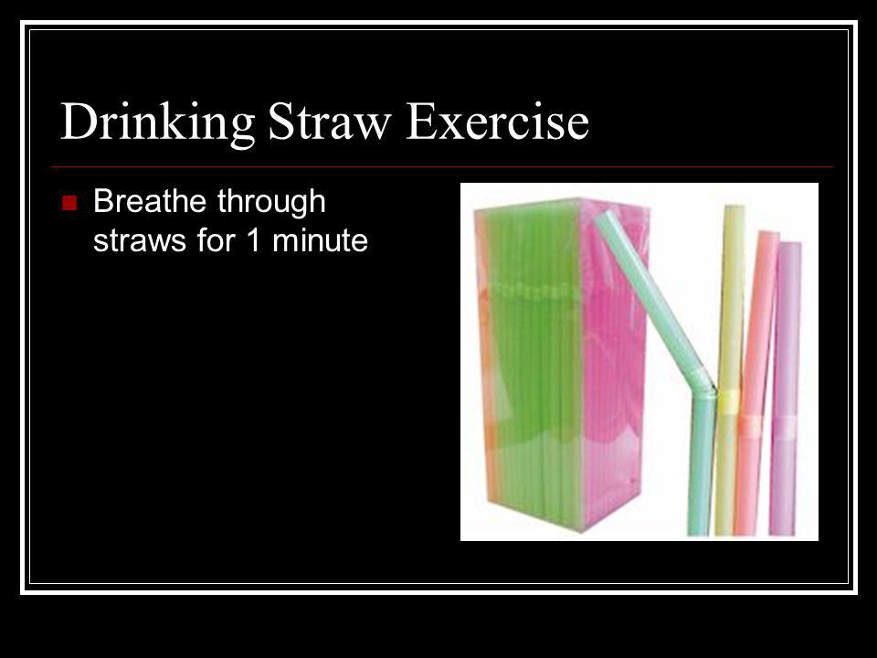 Drinking Straw Exercise Breathe through straws for 1 minute