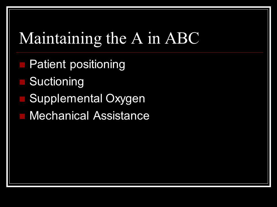 Maintaining the A in ABC Patient positioning Suctioning Supplemental Oxygen Mechanical Assistance