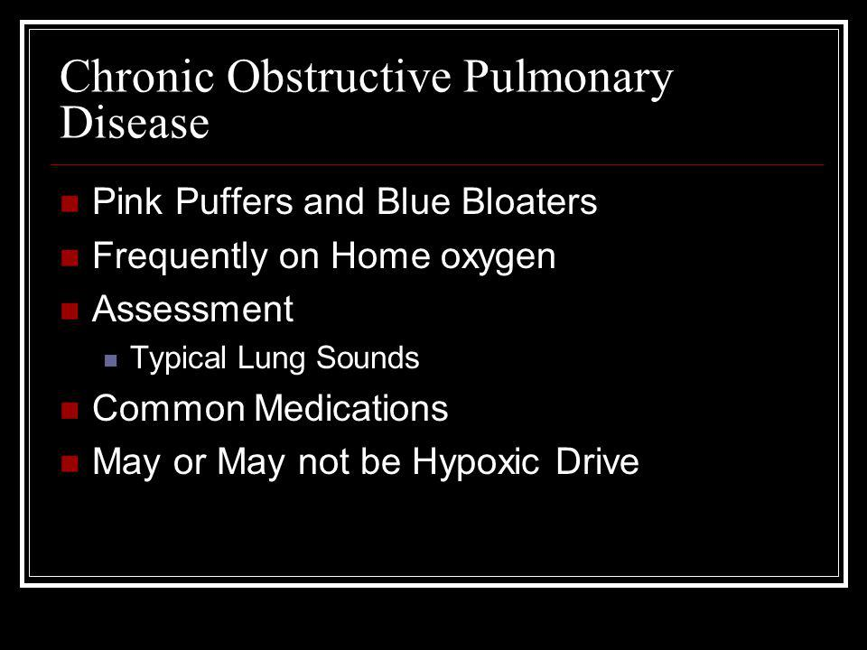 Chronic Obstructive Pulmonary Disease Pink Puffers and Blue Bloaters Frequently on Home oxygen Assessment Typical Lung Sounds Common Medications May o