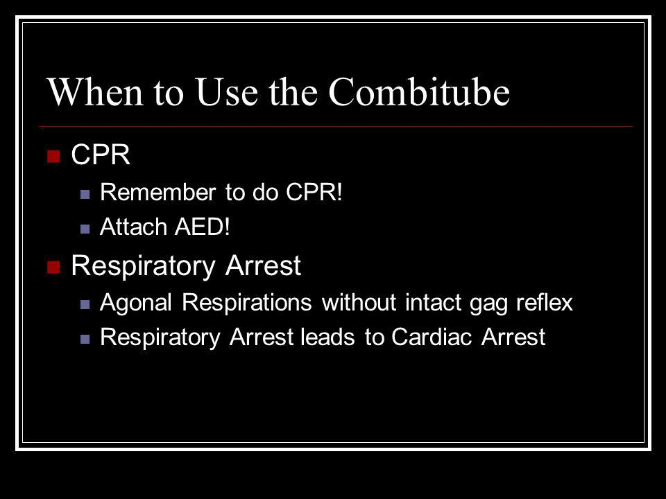When to Use the Combitube CPR Remember to do CPR! Attach AED! Respiratory Arrest Agonal Respirations without intact gag reflex Respiratory Arrest lead