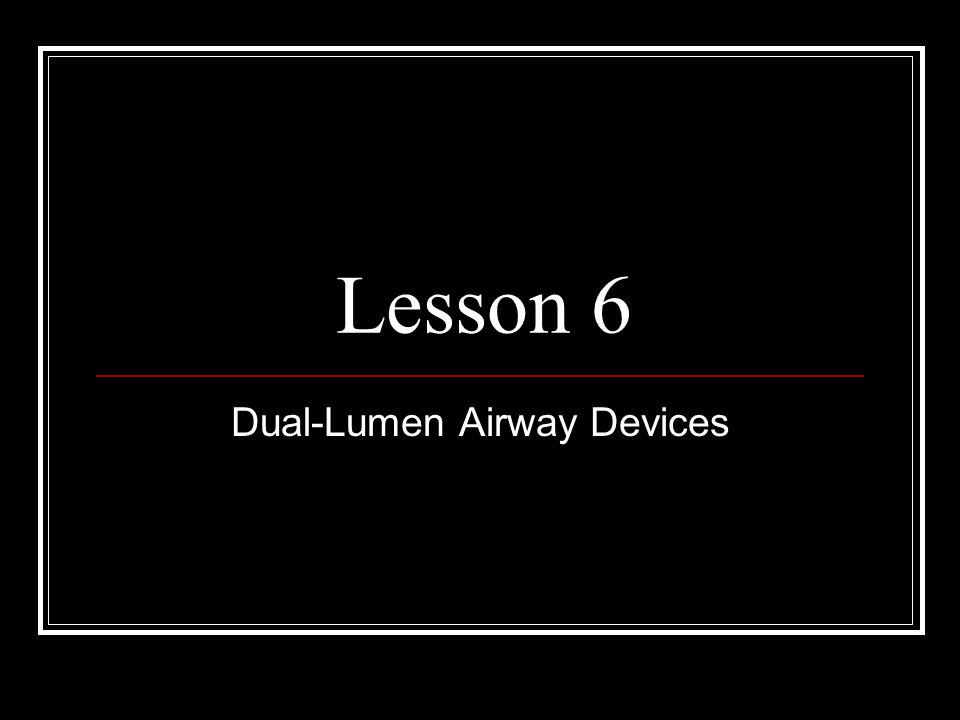 Lesson 6 Dual-Lumen Airway Devices