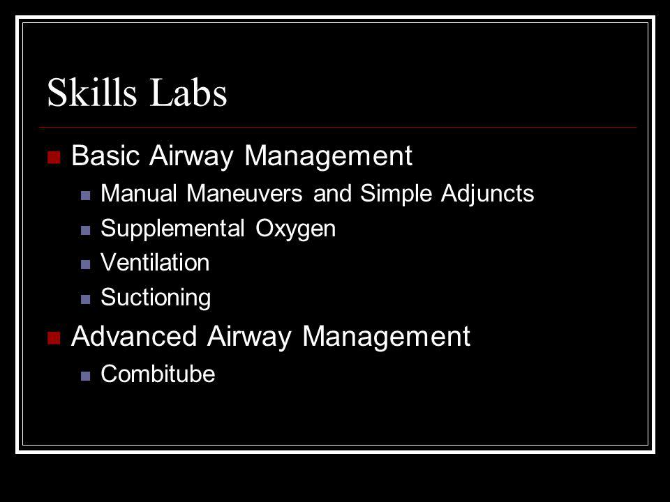 Skills Labs Basic Airway Management Manual Maneuvers and Simple Adjuncts Supplemental Oxygen Ventilation Suctioning Advanced Airway Management Combitu