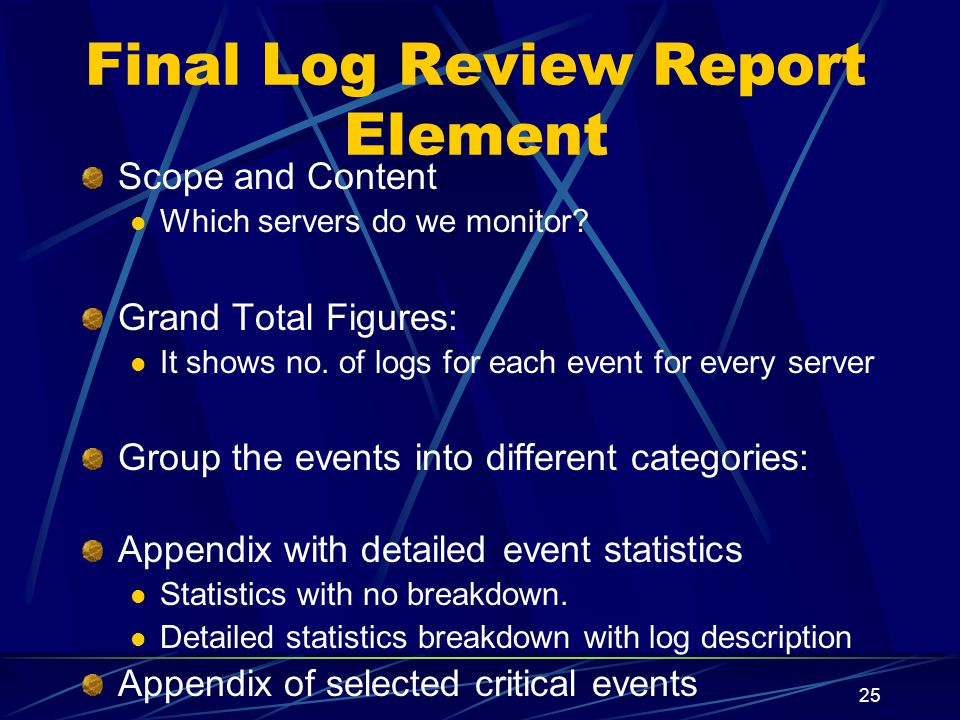 25 Final Log Review Report Element Scope and Content Which servers do we monitor.