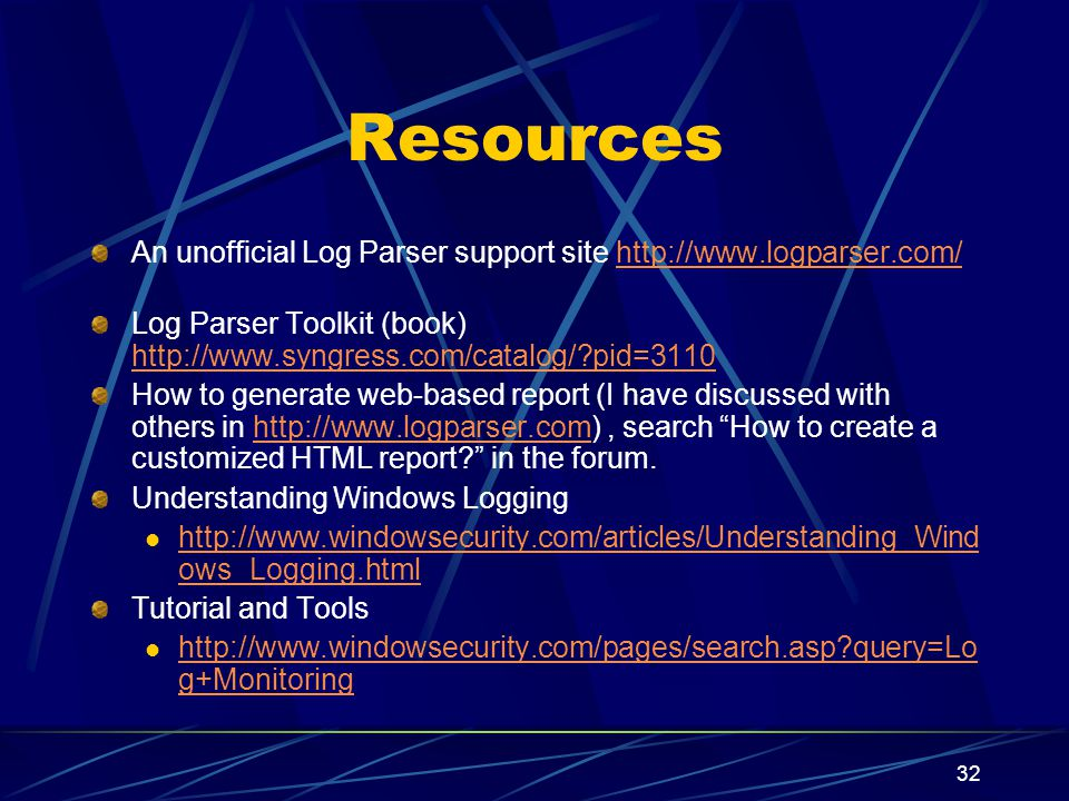 32 Resources An unofficial Log Parser support site http://www.logparser.com/http://www.logparser.com/ Log Parser Toolkit (book) http://www.syngress.com/catalog/ pid=3110 http://www.syngress.com/catalog/ pid=3110 How to generate web-based report (I have discussed with others in http://www.logparser.com), search How to create a customized HTML report.