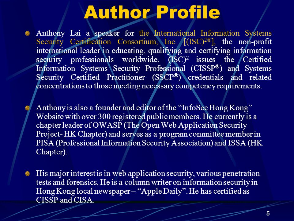 5 Author Profile Anthony Lai a speaker for the International Information Systems Security Certification Consortium, Inc.