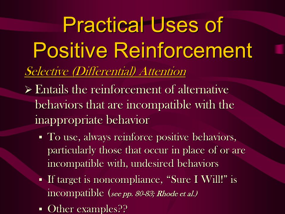 Selective (Differential) Attention Entails the reinforcement of alternative behaviors that are incompatible with the inappropriate behavior Entails th