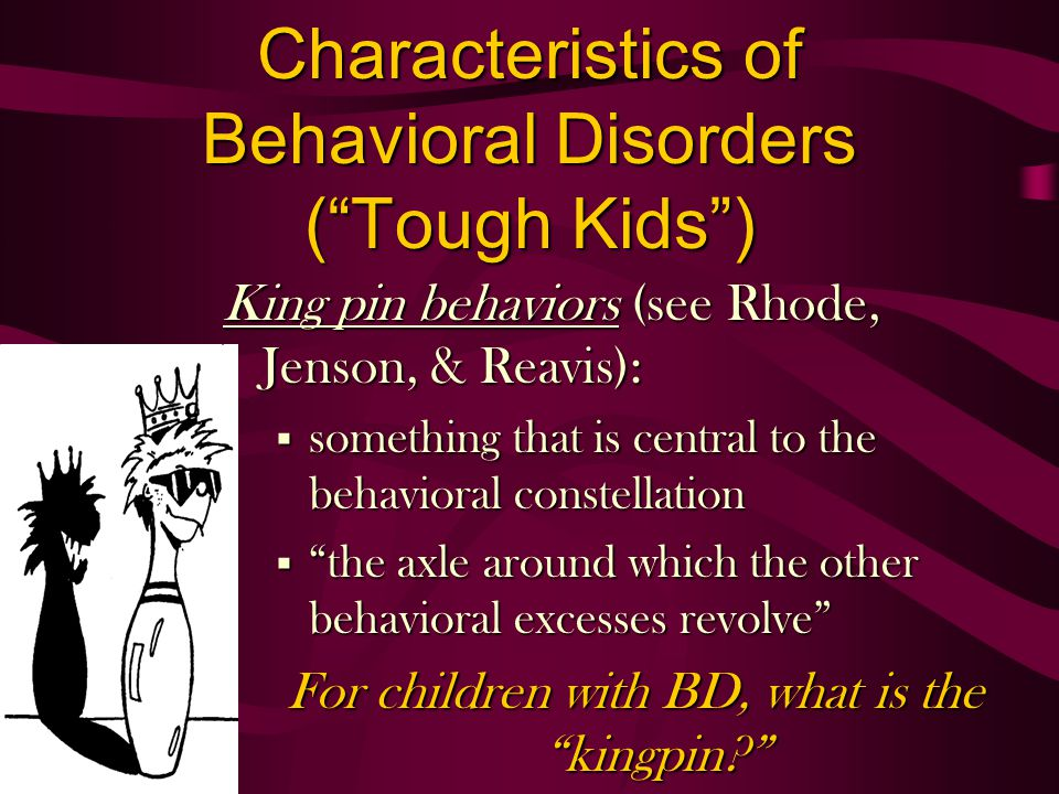 King pin behaviors (see Rhode, Jenson, & Reavis): § something that is central to the behavioral constellation § the axle around which the other behavi