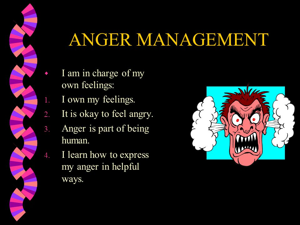 ANGER MANAGEMENT w I am in charge of my own feelings: 1.