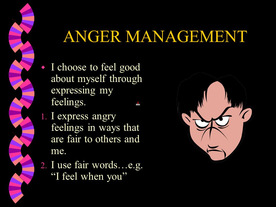 ANGER MANAGEMENT w Identify aggressive acts shown by self and others: w Throw something w Kick someone or something w Get in someones face w Shoving,