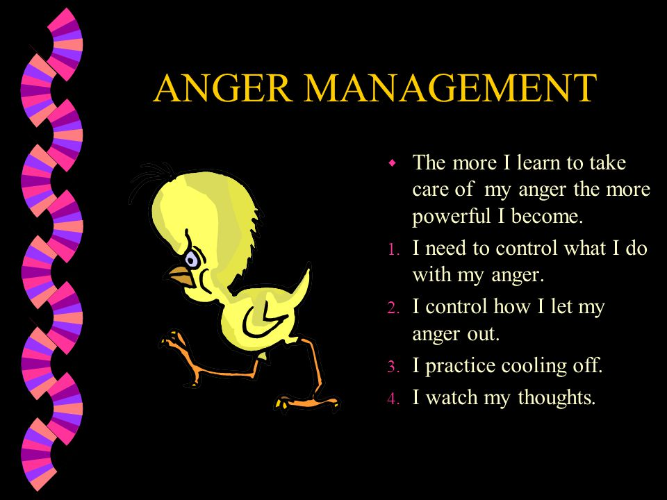 ANGER MANAGEMENT w I choose to feel good about myself through expressing my feelings. 1. I express angry feelings in ways that are fair to others and