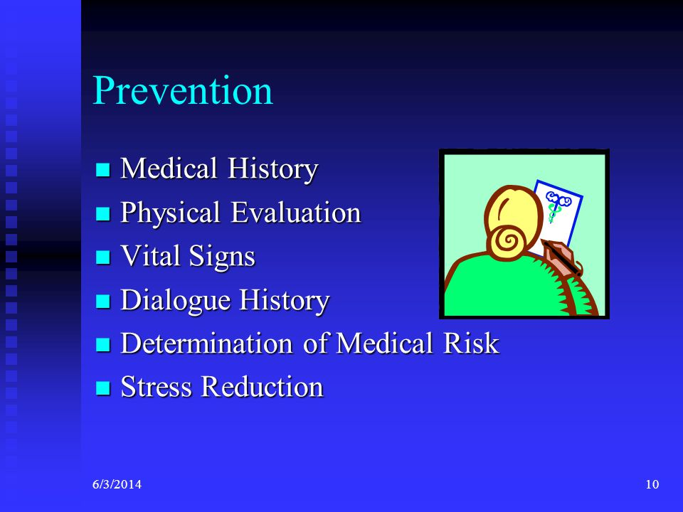 6/3/201410 Prevention Medical History Medical History Physical Evaluation Physical Evaluation Vital Signs Vital Signs Dialogue History Dialogue History Determination of Medical Risk Determination of Medical Risk Stress Reduction Stress Reduction