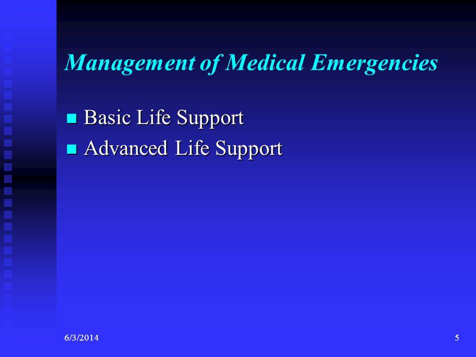 Management of Medical Emergencies Basic Life Support Basic Life Support Advanced Life Support Advanced Life Support 6/3/20145