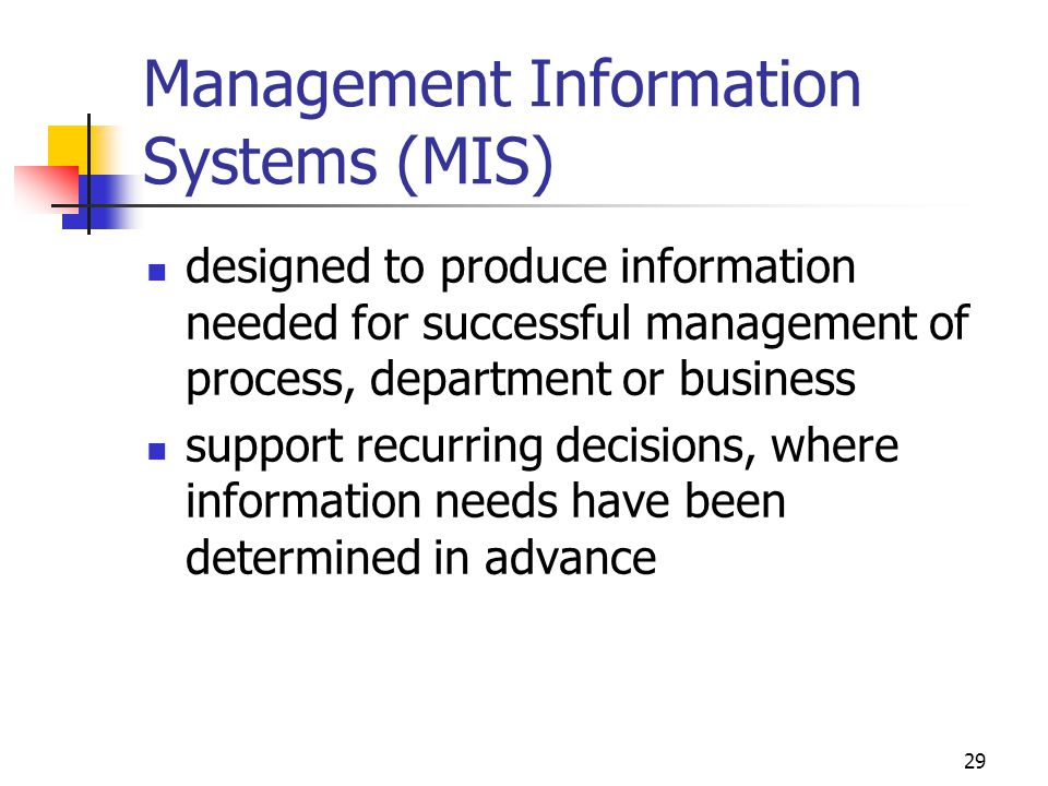 29 Management Information Systems (MIS) designed to produce information needed for successful management of process, department or business support re