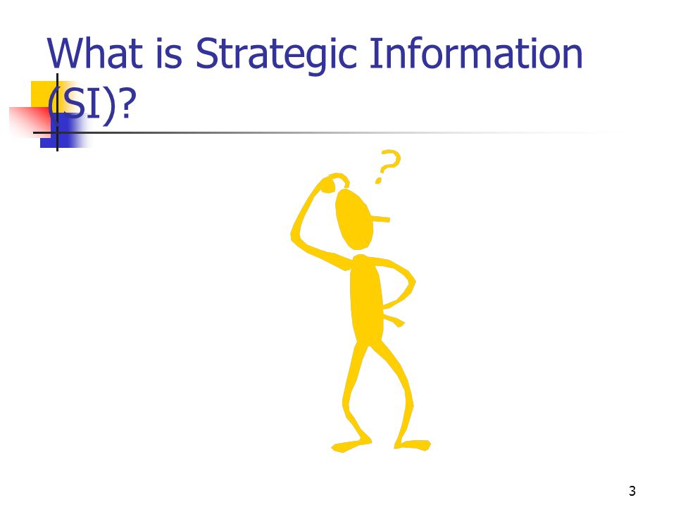 3 What is Strategic Information (SI)?
